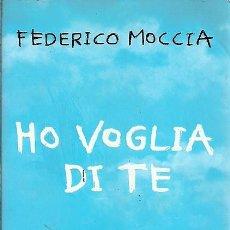 Libros de segunda mano: HO VOGLIA DI TE FEDERICO MOCCIA FELTRINELLI . Lote 194657635
