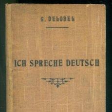 Libros de segunda mano: NUMULITE L1239 G. DELOBEL ICH SPRECHE DEUTSCH LIBRAIRIE FERNAND NATHAN PARIS 1911 EIN BILDER UN .... Lote 195020805