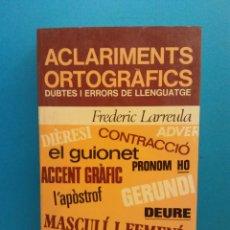 Libros de segunda mano: ACLARIMENTS ORTOGRÁFICOS. DUBTES I ERRORS DE LLENGUATGE. FREDERIC LARREULA. EDITORIAL BRUGUERA. Lote 195086516