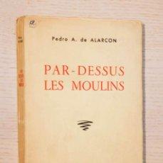 Libros de segunda mano: PAR DESSUS LES MOULINS OU EL SOMBRERO DE TRES PICOS - DE ALARCÓN, PEDRO ANTONIO. Lote 195178423