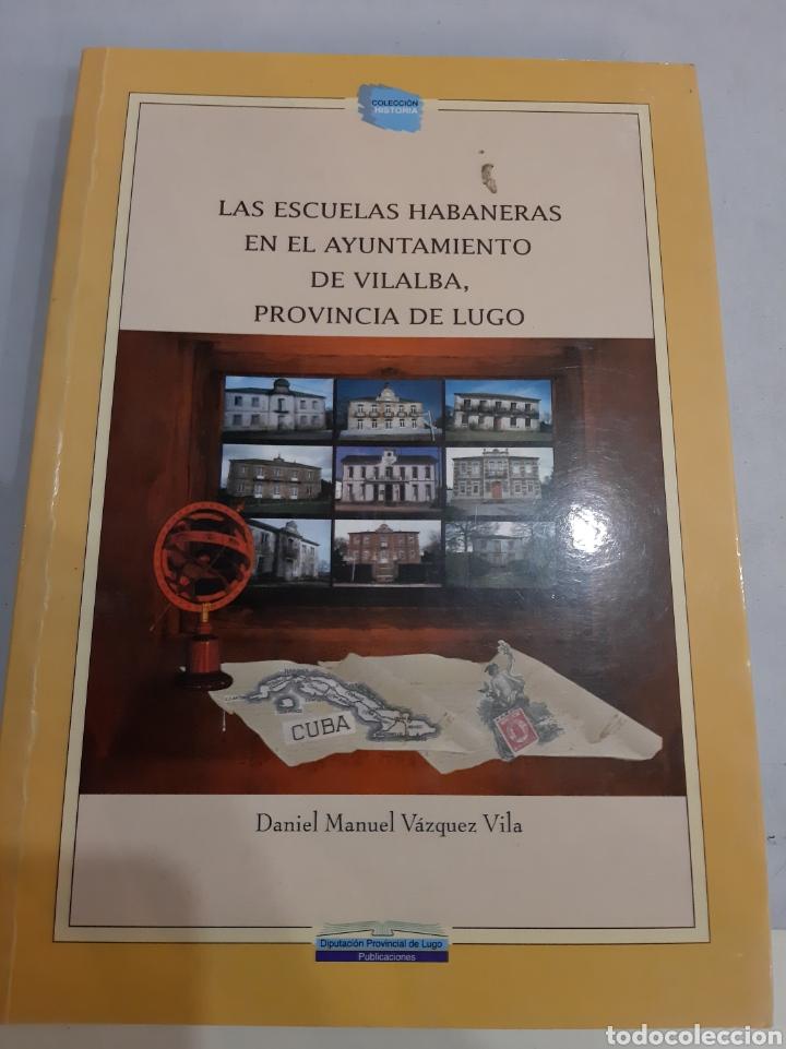 2004 ESCUELAS HABANERAS AYUNTAMIENTO VILLALBA PROVINCIA LUGO DANIEL VÁZQUEZ VILA (Libros de Segunda Mano - Otros Idiomas)