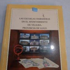 Libros de segunda mano: 2004 ESCUELAS HABANERAS AYUNTAMIENTO VILLALBA PROVINCIA LUGO DANIEL VÁZQUEZ VILA. Lote 195305060