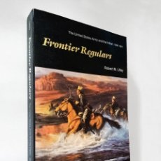 Libros de segunda mano: FRONTIER REGULARS: THE UNITED STATES ARMY AND THE INDIAN, 1866-1891 | ENGLISH EDITION | BISON, 1984 . Lote 195343451