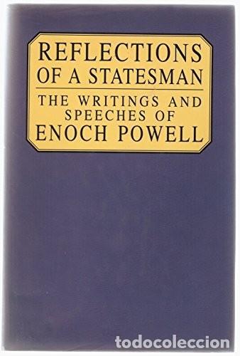 REFLECTIONS OF A STATESMAN: THE SELECTED WRITINGS AND SPEECHES. J. ENOCH POWELL; REX COLLINGS (Libros de Segunda Mano - Otros Idiomas)