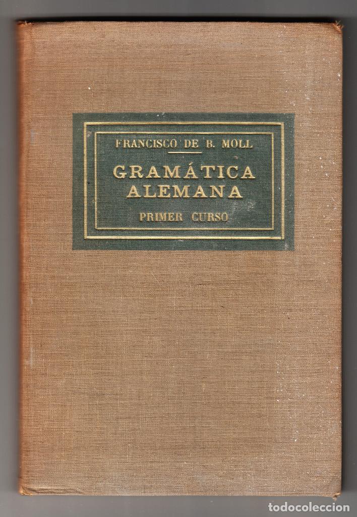 FRANCISCO DE B. MOLL GRAMÁTICA ALEMANA PRIMER CURSO FONÉTICA-MORFOLOGÍA PALMA DE MALLORCA 1938 (Libros de Segunda Mano - Otros Idiomas)