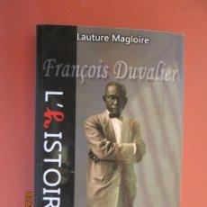 Libros de segunda mano: FRANÇOIS DUVALIER - L'HISTOIRE EN SPIRALES PARALÈLLES - LAUTURE MAGLOIRE - ED. LE BÉRÉEN 2010. . Lote 198305375