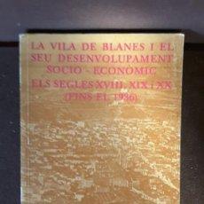Libros de segunda mano: LA VILA DE BLANDES I EL SEU DESENVOLUPAMENT SOCIO ECONOMIC ELS SEGLES XVIII XIX I XX FINS EL 1936. Lote 198347863