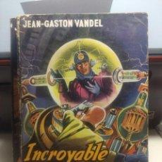 Libros de segunda mano: SF JEAN-GASTON VANDEL : INCROYABLE FUTUR ( EDITIONS FLEUVE NOIR ANTICIPATION ). Lote 198772123
