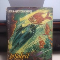 Libros de segunda mano: SF JEAN-GASTON VANDEL : LE SOLEI SOUS LA MER ( EDITIONS FLEUVE NOIR ANTICIPATION ). Lote 198772165