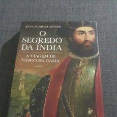 Libros de segunda mano: O SEGREDO DA INDIA . A VIAGEM DE VASCO DA GAMA . JEAN - JACQUES ANTIER .. Lote 199275868