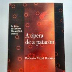 Libros de segunda mano: A ÓPERA DE A PATACÓN, ROBERTO VIDAL BOLAÑO. XERAIS 9788483022771. Lote 201186568