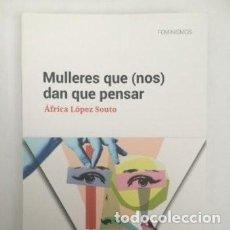 Livres d'occasion: MULLERES QUE (NOS) DAN QUE PENSAR. ÁFRICA LÓPEZ SOUTO. GALAXIA 2019. IDIOMA: GALLEGO. Lote 203317181