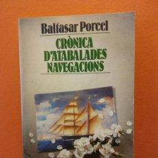 Livres d'occasion: CRONICA D´ATABALADES NAVEGACIONS. BALTASAR PORCEL. EDITORIAL EDICIONS 62.. Lote 203876623