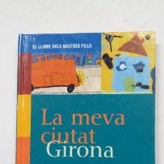 Libros de segunda mano: LA MEVA CIUTAT GIRONA. EL LLIBRE DELS NOSTRES FILLS. COLLEGI MARISTES GIRONA. EN CATALAN. TDK347. Lote 205127426