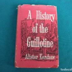 Libros de segunda mano: A HISTORY OF THE GUILLOTINE, ALISTER KERSHAW. HISTORIA DE LA GUILLOTINA. 1958. Lote 206569933