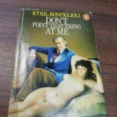 Libros de segunda mano: DON´T POINT THAT THING AT ME. KYRIL BONFIGLIOLI. PENGUIN BOOKS. 1972.. Lote 206878875
