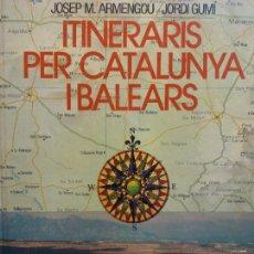 Libros de segunda mano: ITINERARIS PER CATALUNYA I BALEARS. JOSEP M. ARMENGOU. JORDI GUMÍ. EDICIONS 62. Lote 206894661