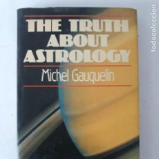 Libros de segunda mano: THE TRUTH ABOUT ASTROLOGY/ MICHEL GAUQUELIN/ EDICION LIMITADA 1983. Lote 207037303
