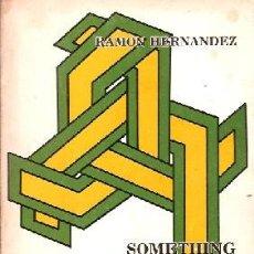 Libros de segunda mano: HERNANDEZ, RAMÓN - SOMETHING IS HAPPENING HERE - PRIMERA EDICIÓN. Lote 207132730