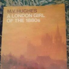 Libros de segunda mano: A LONDON GIRL O THE 1880S - M. V. HUGUES -EN INGLES TOTALMENTE. Lote 207138456