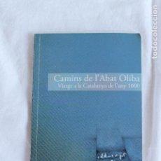Libros de segunda mano: CAMINS DE L'ABAT OLIBA-VIATGE A LA CATALUNYA DE L'ANY 1000. Lote 209875672