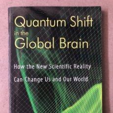 Libros de segunda mano: QUANTUM SHIFT IN THE GLOBAL BRAIN. ERVIN LASZLO. HOW THE NEW SCIENTIFIC REALITY CAN CHANGE US. Lote 210025693
