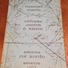 Libros de segunda mano: ALDRAXE CONTRA A XISTRA..MANUEL MARIA . EDICIONES ROI XORDO...XENEVRA . GINEBRA 1973. 1ªEDICION.. Lote 210593235