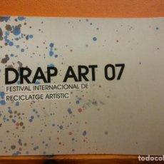 Libros de segunda mano: DRAP ART 07. FESTIVAL INTERNACIONAL DE RECICLATGE ARTÍSTIC. ASSOCIACIÓ DRAP ART. Lote 211405504