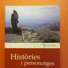 Libros de segunda mano: HISTÒRIES I PERSONATGES. UN RECORREGUT PER LA BIBLIA. JOSEP OTÓN. EDITORIAL CLARET. Lote 211675621