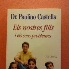 Libros de segunda mano: ELS NOSTRES FILLS I ELS SEUS PROBLEMES. DR. PAULINO CASTELLS. EDITORIAL COLUMNA. Lote 211676196