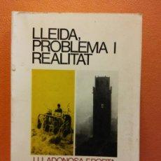 Libros de segunda mano: LLEIDA, PROBLEMA I REALITAT. J. LLADONOSA, F. PORTA. S. MIQUEL, J. VALLVERDÚ, J. GABERNET. EDICIONS. Lote 211677301
