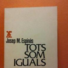 Libros de segunda mano: TOTS SOM IGUALS. JOSEP M. ESPINÀS. CLUB EDITOR I KAPEL. Lote 211678866