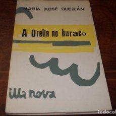 Libros de segunda mano: A ORELLA NO BURACO, MARÍA XOSÉ QUEIZÁN. ILLA NOVA 10 GALAXIA 1.965, EN GALLEGO, DEFECTO. Lote 211701750