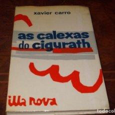 Libros de segunda mano: AS CALEXAS DO CIGURATH, XAVIER CARRO. ILLA NOVA 20 GALAXIA 1.972, ILUSTRACIÓNS VIRXILIO, EN GALLEGO. Lote 211703009