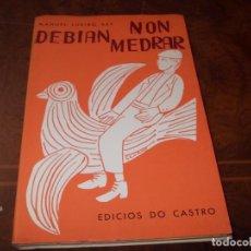 Libros de segunda mano: NON DEBÍAN MEDRAR, MANUEL LUEIRO REY, EDICIÓS DO CASTRO 1.974, EN GALLEGO. Lote 211703941