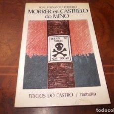 Libros de segunda mano: MORRER EN CASTRELO DO MIÑO, XOSÉ FERNÁNDEZ FERREIRO, EDICÓS DO CASTRO NARRATIVA 1.978, CUBERTA XOSÉ. Lote 211705574