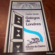 Libros de segunda mano: GALEGOS DE LONDRES, CARLOS DURÁN. EDICIÓS DO CASTRO NARRATIVA 1.978, CUBERTA XOSÉ DÍAZ, EN GALLEGO. Lote 211706016