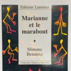 Libros de segunda mano: MARIANNE ET LE MARABOUT, SLIMANE BENAÏSSA. EDITIONS LANSMAN (TEATRO FRANCÉS) 9782872821082. Lote 212722666