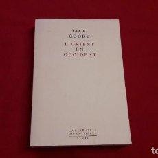 Libros de segunda mano: L'ORIENT EN OCCIDENT. JACK GOODY. LIBRO EN FRANCÉS.. Lote 213066588
