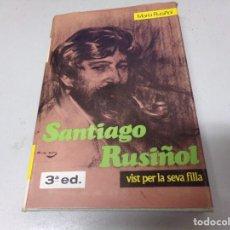 Libros de segunda mano: SANTIAGO RUSIÑOL VIST PER LA SEVA FILLA. MARIA RUSIÑOL. 3ª. EDICIÓ. EDITORIAL AEDOS. BARCELONA.1968. Lote 214109786