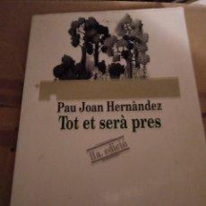 Libros de segunda mano: TOT ET SERA PRES DE PAU JOAN HERNANDEZ,1994. Lote 215951337