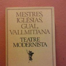 Livros em segunda mão: TEATRE MODERNISTA. MESTRES, IGLESIAS, GUAL, VALLMITJANA. EDICIONS 62. Lote 217228832