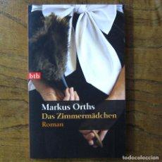 Libros de segunda mano: MARKUS ORTHS - DAS ZIMMERMADCHEN (LA CAMARERA) - 2008 - EN ALEMÁN - NOVELA. Lote 217540160