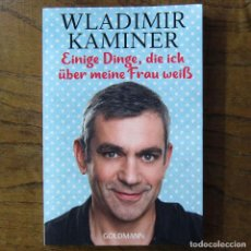 Libros de segunda mano: WLADIMIR KAMINER - EINIGE DINGE, DIE ICH UBER MEINE FRAU WEIB - 2017 - EN ALEMÁN - NOVELA. Lote 217540800