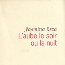 Libros de segunda mano: L'AUBE LE SOIR OU LA NUIT, YASMINA REZA. Lote 217677165