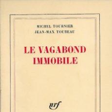 Libros de segunda mano: LE VAGABOND IMMOBILE, MICHEL TOURNIER - IL. JEAN-MAX TOUBEAU. Lote 217677471