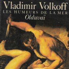 Libros de segunda mano: LES HUMEURS DE LA MER. OLDUVAÏ, VLADIMIR VOLKOFF. Lote 217684075