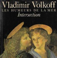 Libros de segunda mano: LES HUMEURS DE LA MER. INTERSECTION, VLADIMIR VOLKOFF. Lote 217684418