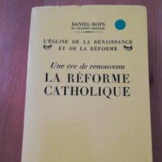 Libros de segunda mano: UNE ÈRE DE RENOUVEAU. LA RÉFORME CATHOLIQUE (DANIEL ROPS). Lote 217805903
