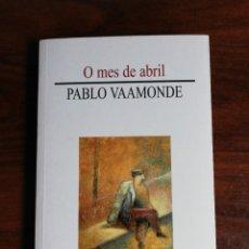 Libros de segunda mano: O MES DE ABRIL - PABLO VAAMONDE. 1ª EDICIÓN. Lote 218182976